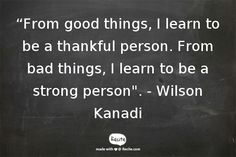 """""""From good things, I learn to be a thankful person. From bad things, I learn to be a strong person"""". - Wilson Kanadi - Quote From Recite.com #RECITE #QUOTE"""