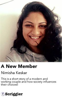 A New Member by Nimisha Keskar https://scriggler.com/detailPost/story/43738 This is a short story of a modern and working couple and how society influences their choices!