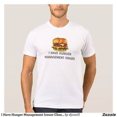 I Have Hunger Management Issues Cheeseburger T-Shirt. Big cheeseburger and a funny phrase, parody of a anger management support groups. Many, many styles and a sizes available. Lots of different colors too.