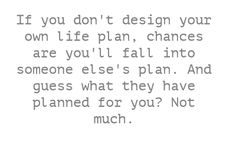If you don't design your own life plan, chances are...