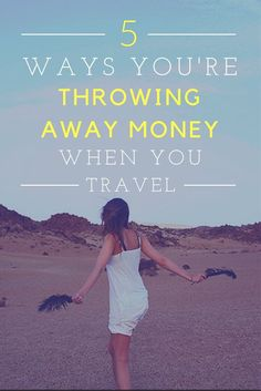 Helpful tips for making sure you're not wasting your money on small fees when you travel