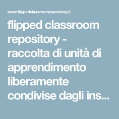 flipped classroom repository - raccolta di unità di apprendimento liberamente condivise dagli insegnanti Flipped Classroom, Lesson Plans, Teacher, Coding, Student, How To Plan, Blog, Tecnologia, Deporte