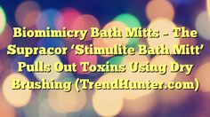 Biomimicry Bath Mitts - The Supracor 'Stimulite Bath Mitt' Pulls Out Toxins Using Dry Brushing (TrendHunter.com) - http://www.facebook.com/1444677875841839/posts/1588104234832535