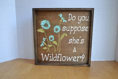 Do you suppose she's a Wildflower Wood Sign by therustysuitcase