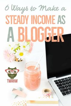 awesome 6 Ways to Make a Steady Income as a Blogger | The Work at Home Wife