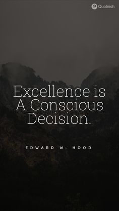 Excellence is a conscious decision. - Edward W. Hood Pray Quotes, New Quotes, Possibility Quotes, Decision Quotes, Man Praying, Victoria Principal, Excellence Quotes, Everyday Quotes, Booker T