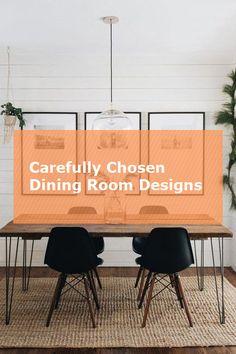 Carefully Chosen Dining Room Designs