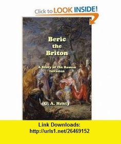 Beric the Briton G A Henty ,   ,  , ASIN: B004RZZN24 , tutorials , pdf , ebook , torrent , downloads , rapidshare , filesonic , hotfile , megaupload , fileserve