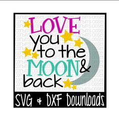 Love You To The Moon and Back * Moon * Love Cut File - SVG & DXF Files - Silhouette Cameo, Cricut by CorbinsSVGCuts on Etsy