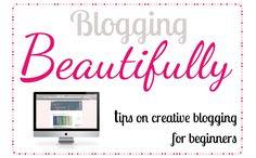 Blogging Beautifully | Tips on creative blogging for beginners | City of Blackbirds Blog