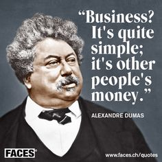 Funny business quote by Alexandre Dumas: Business? It's quite simple; it's other people's money.
