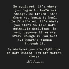 """Be broken, it's where you begin to heal"" -S.C.Lourie"