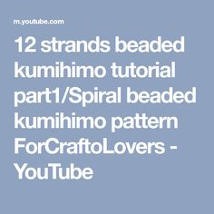 12 strands beaded kumihimo tutorial part1/Spiral beaded kumihimo pattern ForCraftoLovers - YouTube