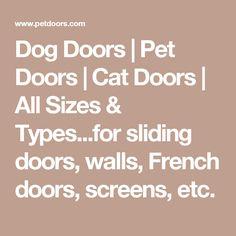 Dog Doors | Pet Doors | Cat Doors | All Sizes & Types...for sliding doors, walls, French doors, screens, etc.