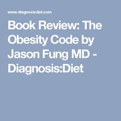 Book Review: The Obesity Code by Jason Fung MD - Diagnosis:Diet