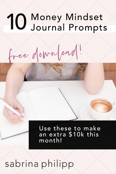 FREE! 10 Money Mindset Journaling Prompts to make an extra $10k this month. Get your hands on the same EXACT prompts I used to rewire my mind for abundance and become a self-made millionaire in online business. About money mindset law of attraction, money manifesting journal prompts.