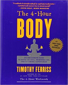 The 4 Hour Body: Timothy Ferriss'sThe Four Hour Body details his quest to attain the ultimate level of health and fitness.