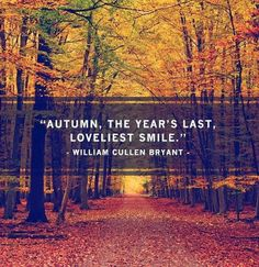 """Autumn, the year's last, loveliest smile.""  YES."