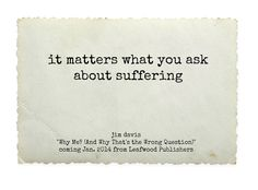 "it matters what you ask about #suffering -   ""Why Me? (And Why That's the Wrong Question)"" - jimdavisbooks.com"