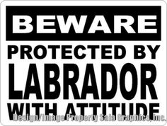 Beware Protected by Labrador w/ Attitude Sign