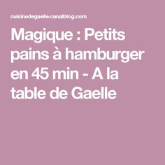 Magique : Petits pains à hamburger en 45 min - A la table de Gaelle