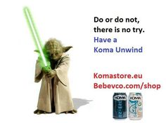 Yoda says drink a Koma unwind relaxation drink