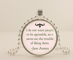 """Jane Austen, Pride and Prejudice, I do not want... 1"""" glass and metal Pendant necklace Jewelry."""