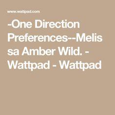 -One Direction Preferences--Melissa Amber Wild. - Wattpad - Wattpad