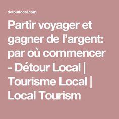 Partir voyager et gagner de l'argent: par où commencer - Détour Local | Tourisme Local | Local Tourism