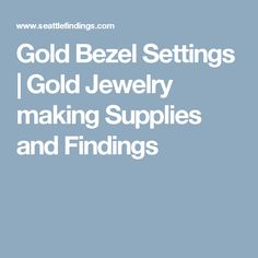 Gold Bezel Settings | Gold Jewelry making Supplies and Findings