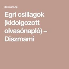 Egri csillagok (kidolgozott olvasónapló) – Diszmami Back To School, Education, First Day Of School, Entering School, Teaching, Onderwijs, Beginning Of School, Back To College, Learning
