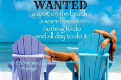 Wanted. a spot on the beach. a warm breeze. nothing to do - and all day to do it. I Love The Beach, Beach Fun, Summer Beach, Beach Ideas, Beach Themes, Beach Trip, Beach Quotes, Ocean Sayings, Nautical Sayings