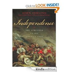 Independence: The Struggle to Set America Free [Kindle Edition]  John Ferling (Author) Now 85% OFF
