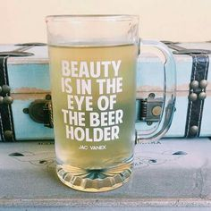 """We're all beautiful in one way or the other – but especially when sipping a frosty brew from this """"eye of the beer holder"""" glass. The clever quip is printed in high quality waterproof vinyl onto a heavy duty two and a half pound beer mug. Vinyl Crafts, Vinyl Projects, Christmas Quotes, Christmas Humor, Christmas Gifts, Holiday, Carafe, Happy Friday, Wine Glass Sayings"""