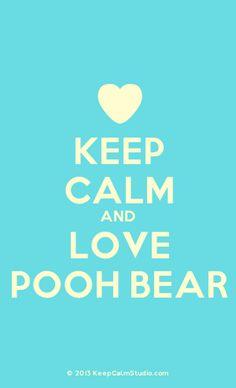Keep Calm And Love Pooh Bear