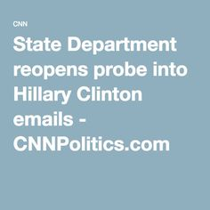 State Department reopens probe into Hillary Clinton emails - CNNPolitics.com