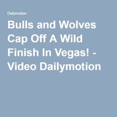 Bulls and Wolves Cap Off A Wild Finish In Vegas! - Video Dailymotion