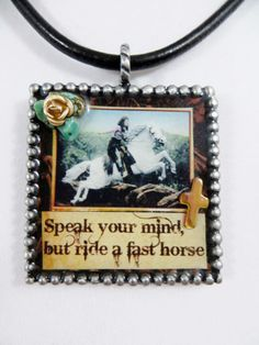 "Custom Vintage Cowgirl Picture Pendant ""Speak your mind but RIDE A FAST HORSE"" Western Rose Gypsy   One of kind Pendants Handmade by Holly Ann   all JEWELRY SHIPS FREE! www.baharanchwesternwear.com baha ranch western wear ebay seller id soloedition"