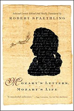 Mozart's Letters, Mozart's Life by Robert Spaethling