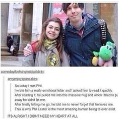 "I love him so much. He is amazing. AmazingPhil :"") // Phil Lester"