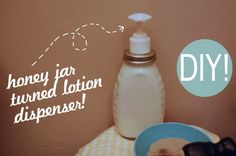 DIY How-To | Turn a honey jar into a lotion dispenser! Also try a mason jar turned soap dispenser!
