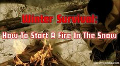 Winter Survival: How To Start A Fire In The Snow | Survivopedia