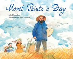 Monet Paints a Day 13 + Childrens Picture Books About Great Artists
