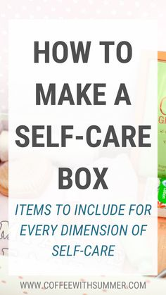 How To Make A Self-Care Box - Coffee With Summer