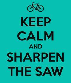Habit Seven: Sharpen the Saw | Veronica's Blog