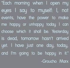 I have just one day, and I'm going to be happy in it