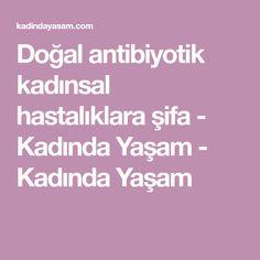 Doğal antibiyotik kadınsal hastalıklara şifa - Kadında Yaşam - Kadında Yaşam
