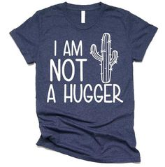I Am Not A Hugger Cactus Shirt - Funny Shirt Sayings - Ideas of Funny Shirt Sayings - Funny Shirts- I Am Not A Hugger- Not a hugger shirt- antisocial shirts- shirts for women Funny T Shirt Sayings, Funny Shirts For Men, Sarcastic Shirts, Funny Tee Shirts, T Shirts With Sayings, T Shirts For Women, T Shirt Slogans, Fun T Shirts, Shirt Quotes