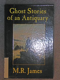Ghost stories of an antiquary / by M.R. James. - YIM JAM 37F OXG Jam