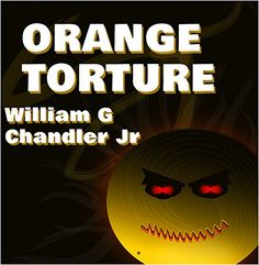 Orange Torture by William G. Chandler Jr. http://www.amazon.com/dp/B015AZMT6W/ref=cm_sw_r_pi_dp_Mjjcwb0WMZ25E